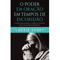 Livro O Poder Da Oração Em Tempos De Escuridão Laurie Short