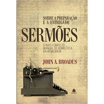 Sobre A Preparação E Entrega De Sermões - John A. Broadus