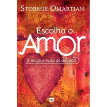 Livro Escolha O Amor - Stormie Omartian