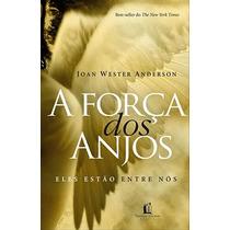 Livro: A Força Dos Anjos - Vida Cristã - Batalha Espiritual