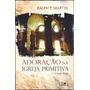 Livro Adoração Na Igreja Primitiva [2ª Ed] Ralph P. Martin