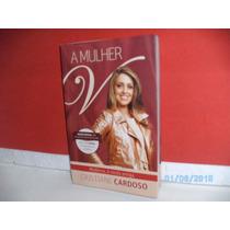 Livro A Mulher V- Cristiane Cardoso Ed.thomas N. Brasil/2013