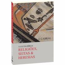 Livro Religiões Seitas E Heresias 2ª Ed. - J. Cabral