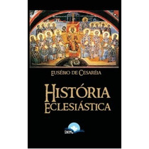 História Eclesiástica - Completa!!! - Eusébio De Cesaréia
