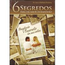 Livro 6 Segredos Para Um Amor Duradouro - Gary E Barbara