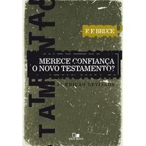 Merece Confiança O Novo Testamento? - 3.ª Edição Revisada