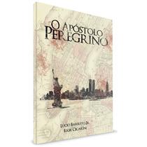 Livro O Apóstolo Peregrino - Pastor Lucinho Barreto