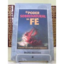 Livro: O Poder Sobrenatural Da Fé -bispo Macedo(fretegrátis)
