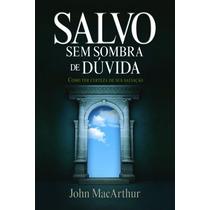 Livro - Salvo Sem Sombra De Dúvida - John Macarthur