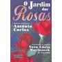 O Jardim Das Rosas - Vera Lúcia Marinzeck De Carvalho