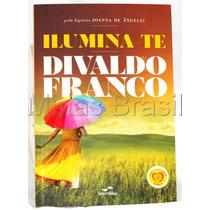 Livro Espírita Ilumina-te Por Divaldo Pereira Franco