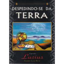 Despedindo-se Da Terra - (andré Luiz Ruiz, Lucius)