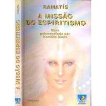 A Missão Do Espiritismo - Ramatís / Hercício Maes
