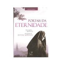 Portais Da Eternidade - Romance Espirita De Bertani Marinho