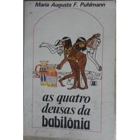 As Quatro Deusas Da Babilônia - Maria Augusta F. Puhlmann