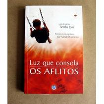 Luz Que Consola Os Aflitos - Sandra Carneiro (bento José)