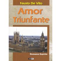 Amor Triunfante - Romance Espírta De Fausto De Vito