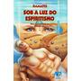 Livro: Sob A Luz Do Espiritismo - Ramatís / Hercilio Maes
