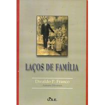 Livro;laços De Família Divaldo Pereira Franco Frete Gratis