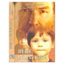 Livro Espírita: Ate Que A Vida Os Separe - Monica De Castro