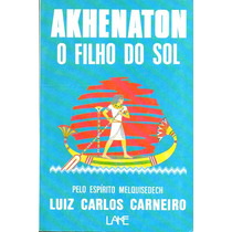 Akhenaton O Filho Do Sol Romance Espirita Psicografado