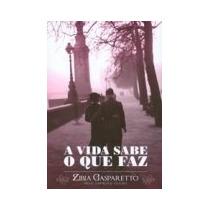 Livro Espirita: A Vida Sabe O Que Faz - Zibia Gasparetto