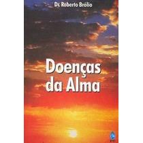 Livro Doenças Da Alma Roberto Brólio (frete Grátis)