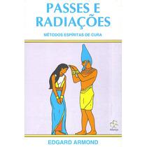 Passes E Radiações Métodos Espíritas De Cura Edgard Armond