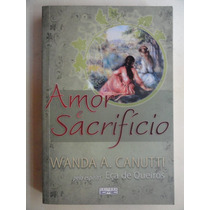 Amor E Sacrifício - Wanda Canutti