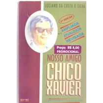 Nosso Amigo Chico Xavier - Luciano Da Costa E Silva