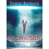 Livro Além Do Ser - A História De Um Suicida - Osmar Barbosa