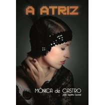 Livro Espirita: A Atriz - Monica De Castro