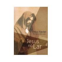Livro Espirita: Jesus No Lar - Chico Xavier