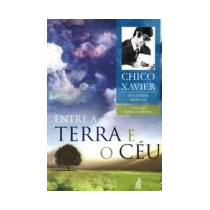 Livro Espirita: Entre A Terra E O Céu - Chico Xavier