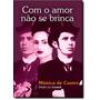 Com O Amor Não Se Brinca Mônica De Castro Ed. Vida & Consciê
