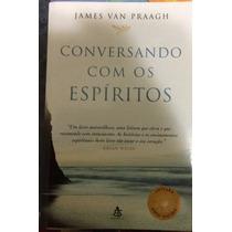Livro Conversando Com Os Espíritos - James Van Praagh