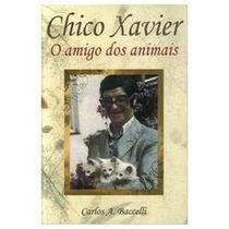 Livro Espírita Chico Xavier O Amigo Dos Animais - C.baccelli