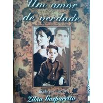 Zibia Gasparetto Um Amor De Verdade Ditado Por Lucius