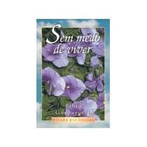 Sem Medo De Viver - Zíbia Gasparetto - 2010 - Livro Espírita