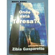 Livro Onde Esta Teresa Zibia Gasparetto Espírito Lucius $