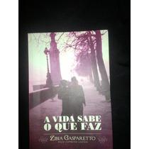 Livro Espírita: A Vida Sabe O Que Faz - Zibia Gasparetto