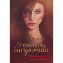 O Encontro Inesperado - Zíbia Gasparetto - Frete Gratis!
