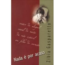 Livro Espírita: Nada É Por Acaso - Autora: Zibia Gasparetto