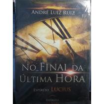 Livro: Ruiz, André Luiz - No Final Da Última Hora - Lucius