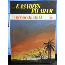 Livro: Ó, Fernando Do - ...e As Vozes Falaram - Frete Grátis