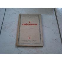 Livro A Ilusão Espírita - Ramos De Oliveira