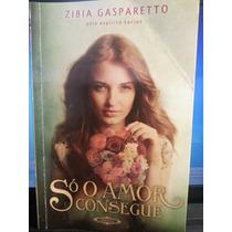 Livro: Gasparetto, Zibia - Só O Amor Consegue - Frete Grátis