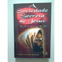 A Sociedade Secreta De Jesus - Romério Da Costa Machado