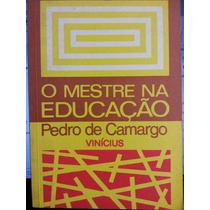 Livro- O Metre Na Educação -pedro De Camargo- Frete Gratis
