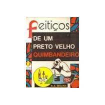 Livro Feitiços De Um Preto Velho Quimbandeiro N A Molina